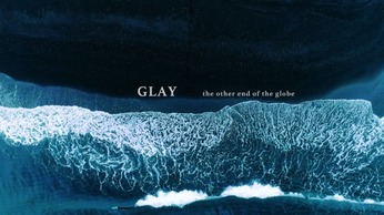 GLAY「the other end of the globe」MV  by 中野裕之